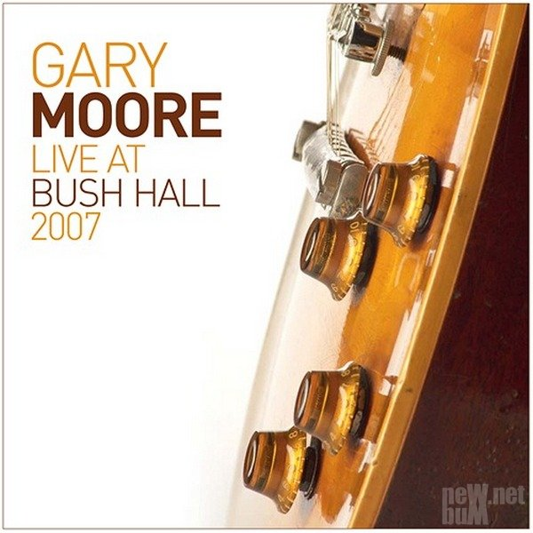 Gary Moore - Live At Bush Hall 2007 (2014)