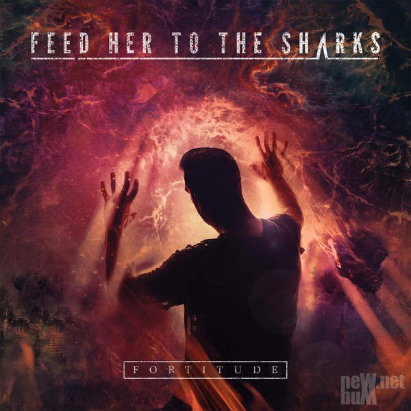 Feed Her To The Sharks - Fortitude (2015)