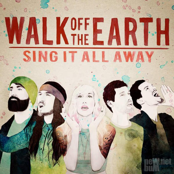 Walk Off The Earth - Sing It All Away (2015)