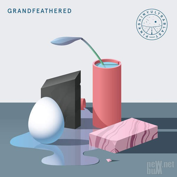 Pinkshinyultrablast - Grandfeathered (2016)