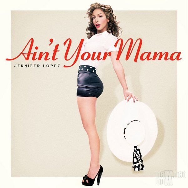 Jennifer Lopez - Ain't Your Mama [Single] (2016)