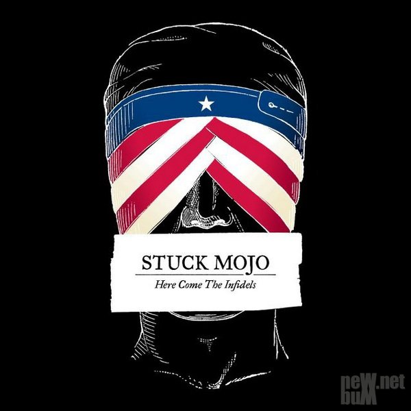 Stuck Mojo - Here Come The Infidels (2016)