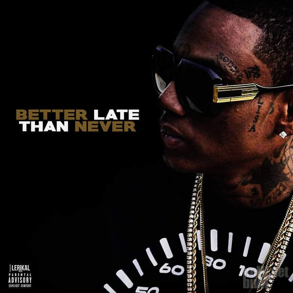 Soulja Boy - Better Late Than Never (2016)