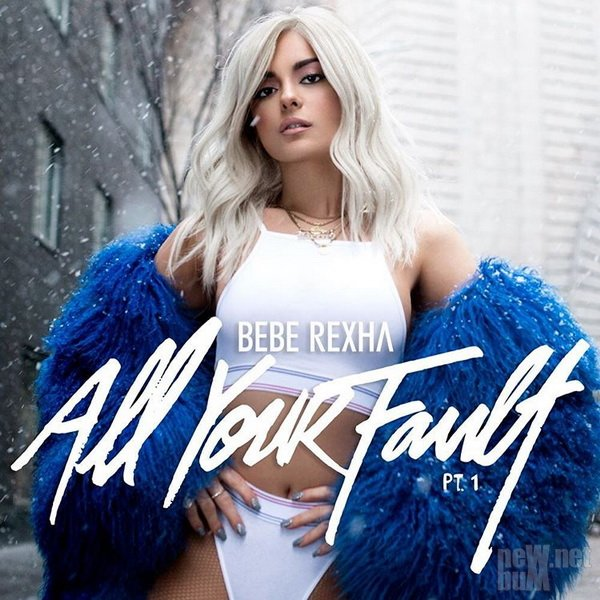 Bebe Rexha - All Your Fault: Pt 1 (2017)