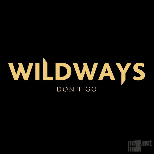 Wildways - Don't Go [Single] (2017)