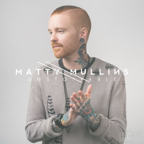 Matty Mullins - Unstoppable (2017)