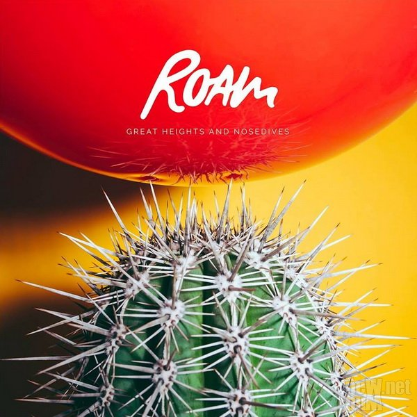 Roam - Great Heights & Nosedives (2017)