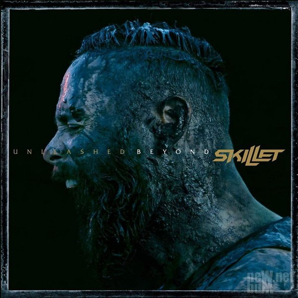 Skillet - Unleashed Beyond (2017)