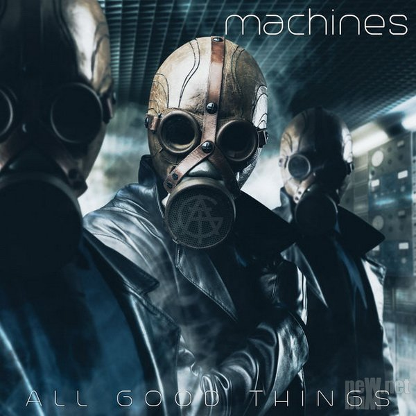 All Good Things - Machines (2017)
