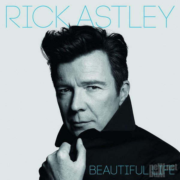 Rick Astley - Beautiful Life (2018)
