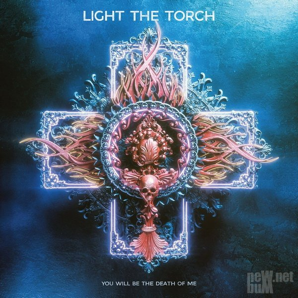 Light The Torch - You Will Be the Death of Me (2021)